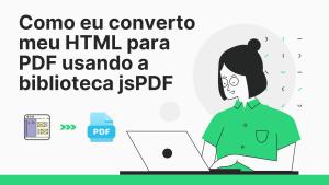 Como eu converto meu HTML para PDF usando a biblioteca jsPDF