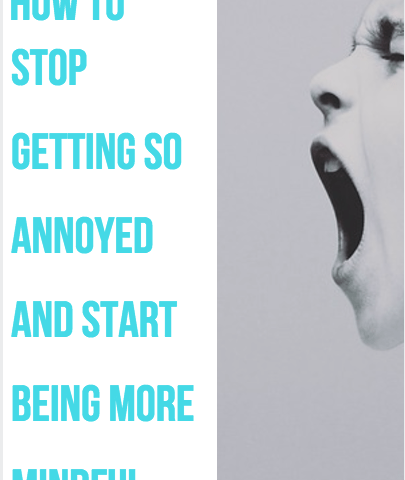 Rather than letting annoyances drag you down, start seeing them as reminders, or your wake up call to be more mindful instead.