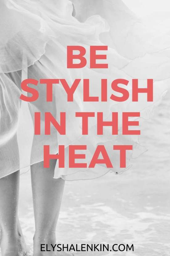 Learn how to dress for the last weeks of summer so you don't show up as a sweaty mess, but instead feel polished and put together. These style tips will help you feel fresh.