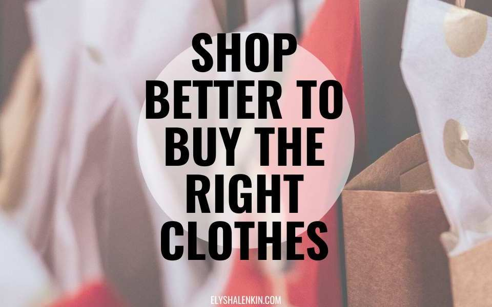 Shop better to buy the right clothes text overlay image of shopping bags