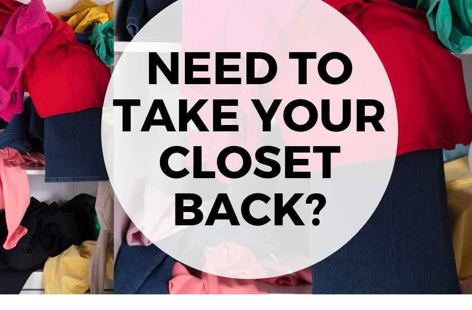 Need to take your closet back text overlay image of messy closet