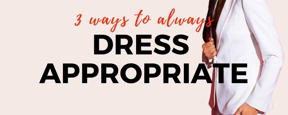 3 Ways To Always Dress Appropriate text overlay image of woman wearing white suit.