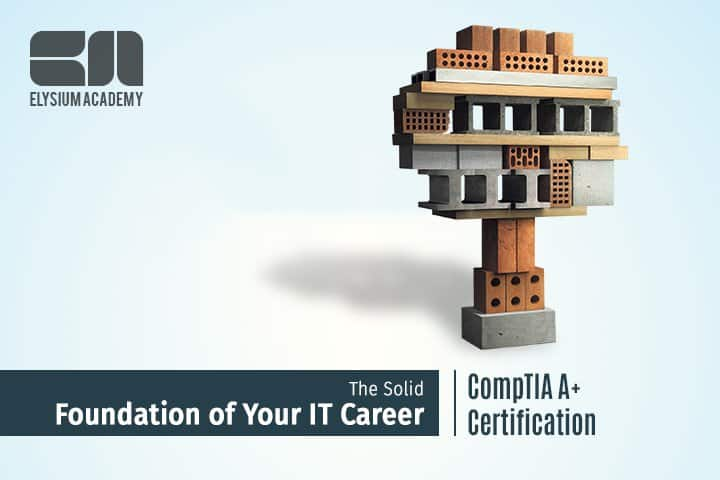 Comptia A Certification The Solid Foundation Of Your It Career