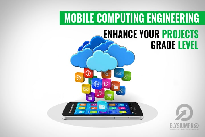 Enhance Your Grade Level High By Opting Mobile Computing Engineering Projects