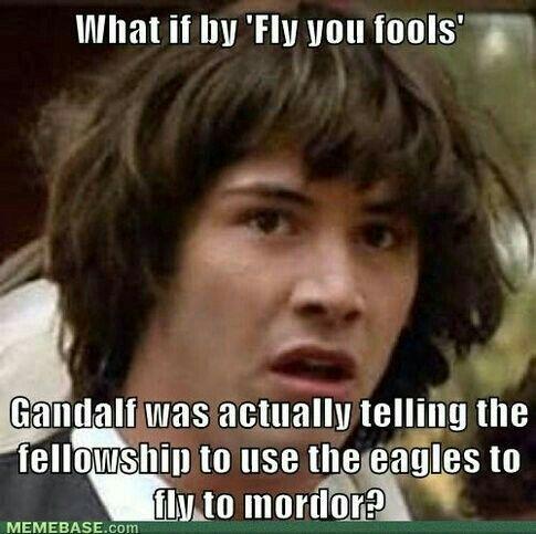 Lord Of The Rings Jokes Memes Fly You Fools Wattpad