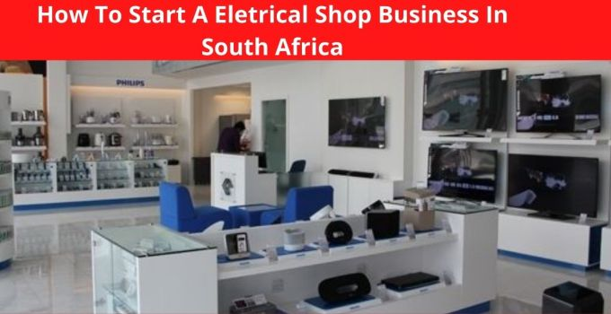 How To Start A Electrical Shop Business In South Africa