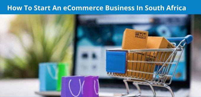 How To Start An eCommerce Business In South Africa