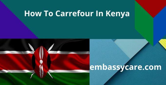 Carrefour Kenya contacts – How To Contact Carrefour Kenya Customer Care