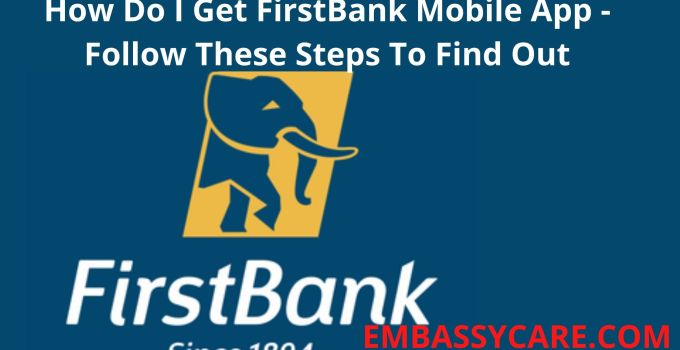 How Do I Get First Bank Mobile App, Install The App On Your Phone