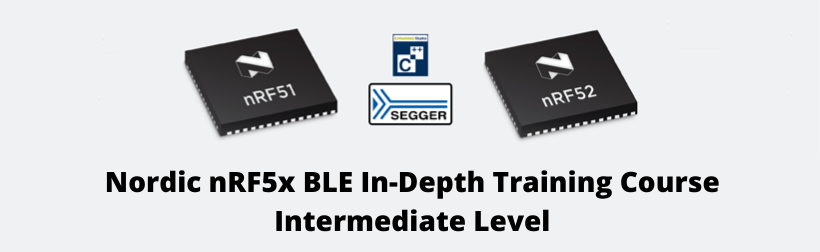 Nordic nRF5x BLE In-Depth Training Course (Intermediate Level)
