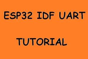 ESP32 IDF Serial Communication Tutorial