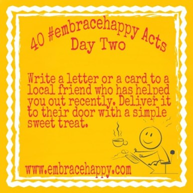 Write a letter to a friend who has helped you. Attach a sweet treat and deliver it to their door. A personal touch goes a long way!