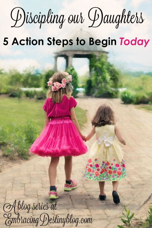 5 Action Steps to Begin Today in Discipling our Daughters. Day 3 of 5 day series at embracingdestinyblog.com