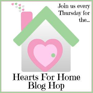 Hearts for Home Blog Hop ~ May 14th