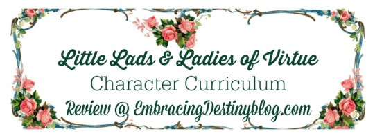 Little Lads & Ladies of Virtue Character Curriculum #hsreview @destinyblogger