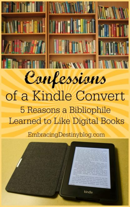 Confessions of a Kindle Convert: 5 Reasons a Bibliophile Learned to Like Digital Books at embracingdestinyblog.com