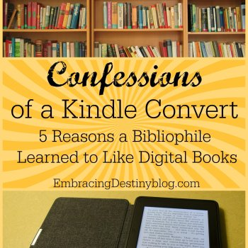 Confessions of a Kindle Convert, or 5 Reasons a Bibliophile Came to Accept Digital Books