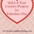 Quick & Easy Creative Projecst for Valentine's Day