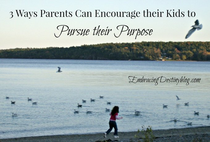 3 Ways Parents can Encourage their Kids to Pursue their Purpose @ embracingdestinyblog.com