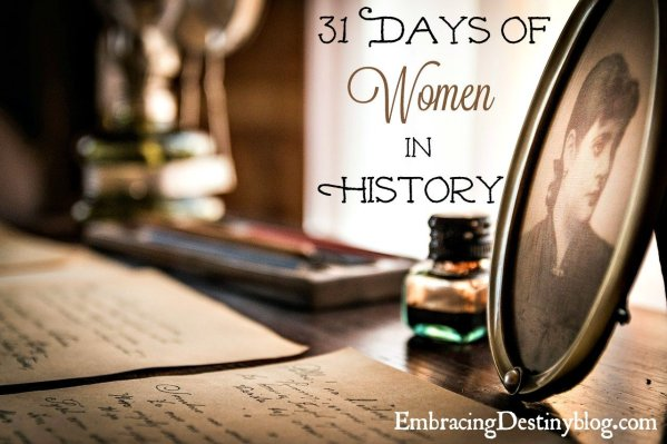 31 Days of Women in History at embracingdestinyblog.com