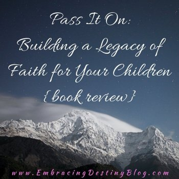 Pass It On: Building a Legacy of Faith for Your Children