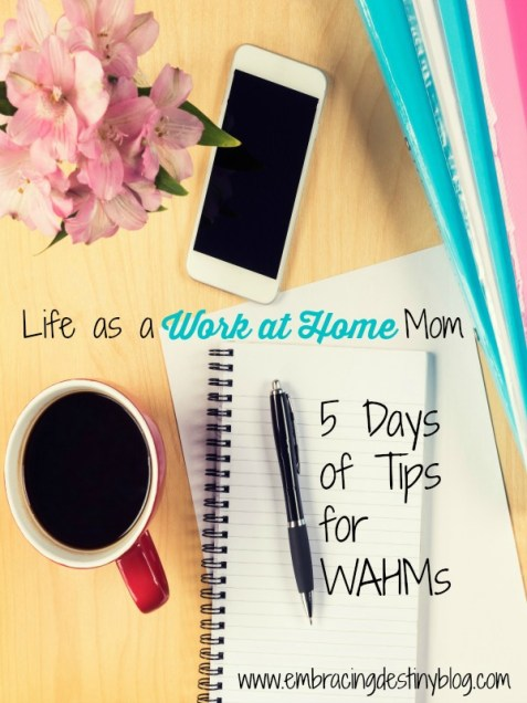 Life as a Work at Home Mom: 5 days of tips for WAHMs. Encouragement & ideas to balance work, home, and motherhood. embracingdestinyblog.com