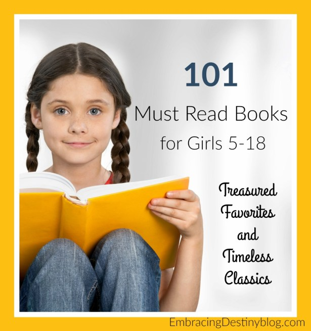 101 books for girls -- treasured favorites, timeless classics, must read books for every girl from 5-18. embracingdestinyblog.com