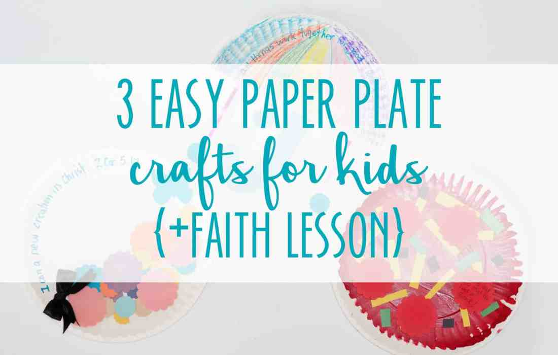 3 Easy Paper Plate Crafts for Kids + Faith Lesson
