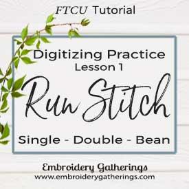 FTCU Digitizing Practice Lesson 1 – Run stitches