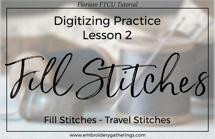 Floriani FTCU-Digitizing practice skills in this lesson for Fill stitches