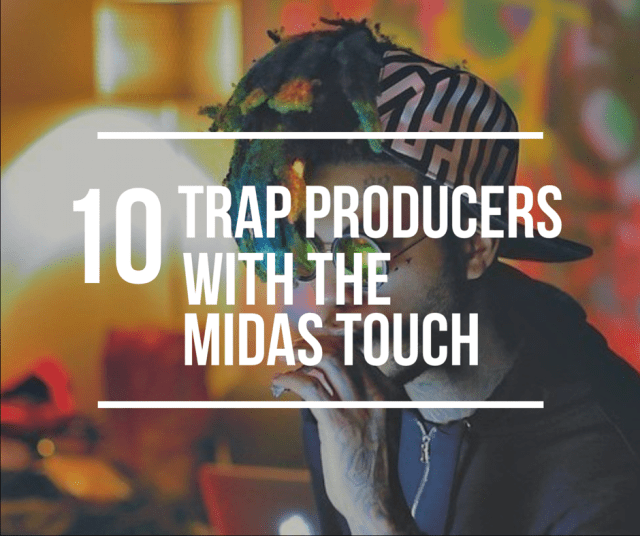 10 TRAP PRODUCERS WITH THE MIDAS TOUCH  | EMCEE