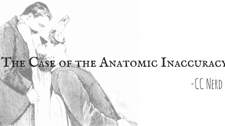 CC Nerd-The Case of the Anatomic Inaccuracy