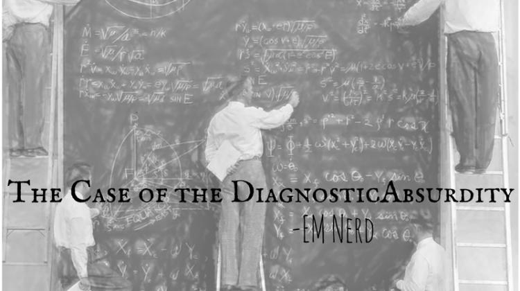 EM Nerd-The Case of the Diagnostic Absurdity