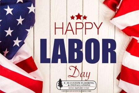 Happy Labor Day from E_M Custom Flooring