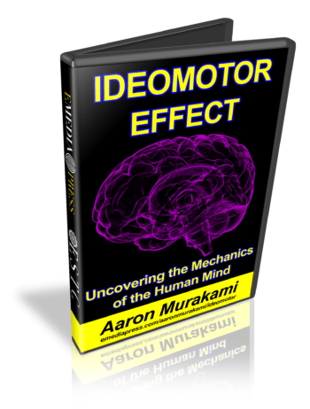 Ideomotor Effect, Uncovering the Mechanics of the Human Mind by Aaron Murakami