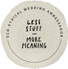 Eco-ethical Wedding Ambassador Badge for Less Stuff More Meaning