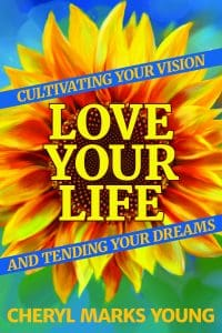 Love Your Life by Cheryl Marks Young