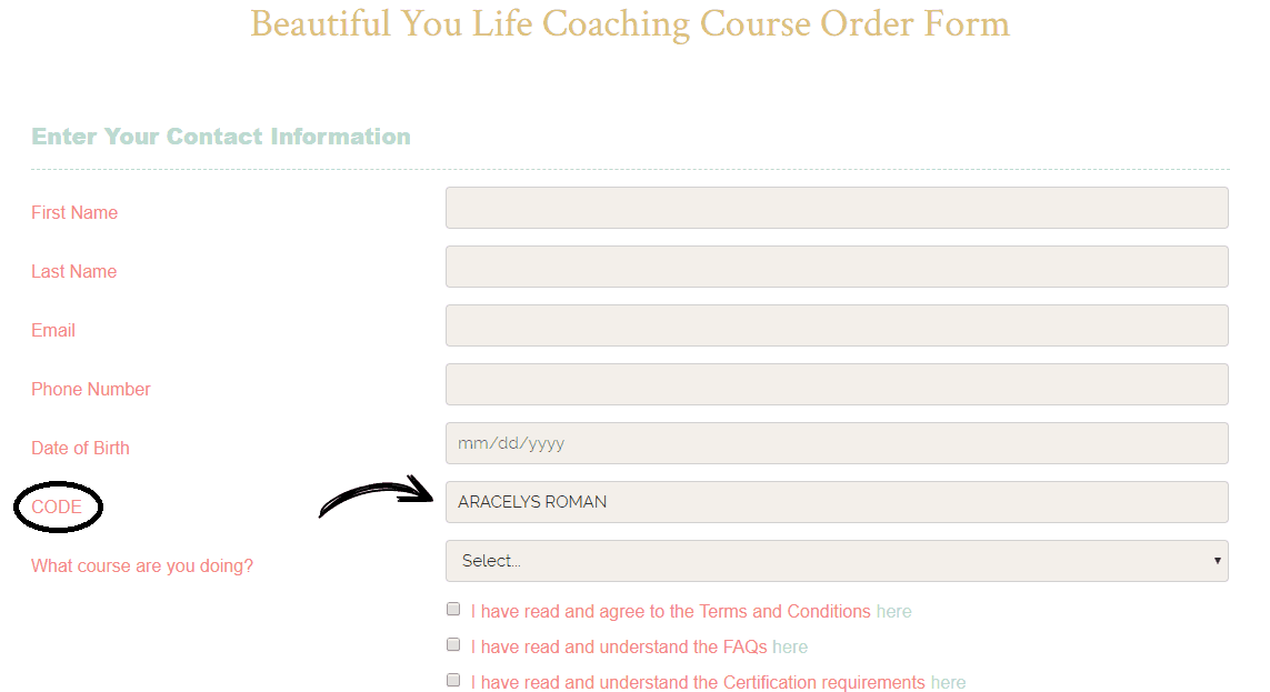 If you say yes to your coaching dream and enter my full name, ARACELYS ROMAN, in the CODE field of the order page of Beautiful You Coaching Academy, I will earn a commission without any extra cost to you, and you will receive from me various BONUSES