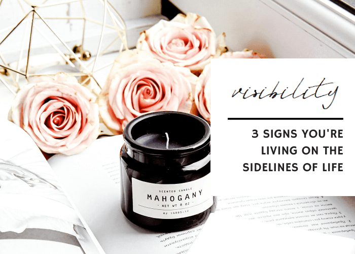 3 SIGNS YOU'RE LIVING ON THE SIDELINES OF LIFE