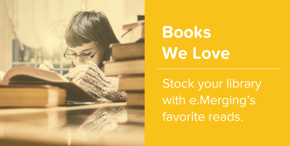 Books We Love - Stock your library with e.Merging's favorite reads.