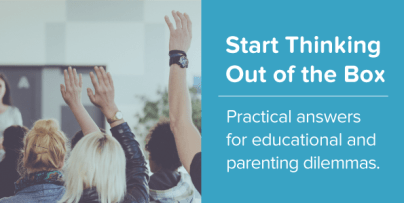 Start Thinking Out of the Box - Practical answers for educational and parenting dilemmas.