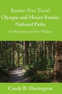 Barrier-Free Travel: Olympic and Mount Rainier National Parks for Wheelers and Slow Walkers