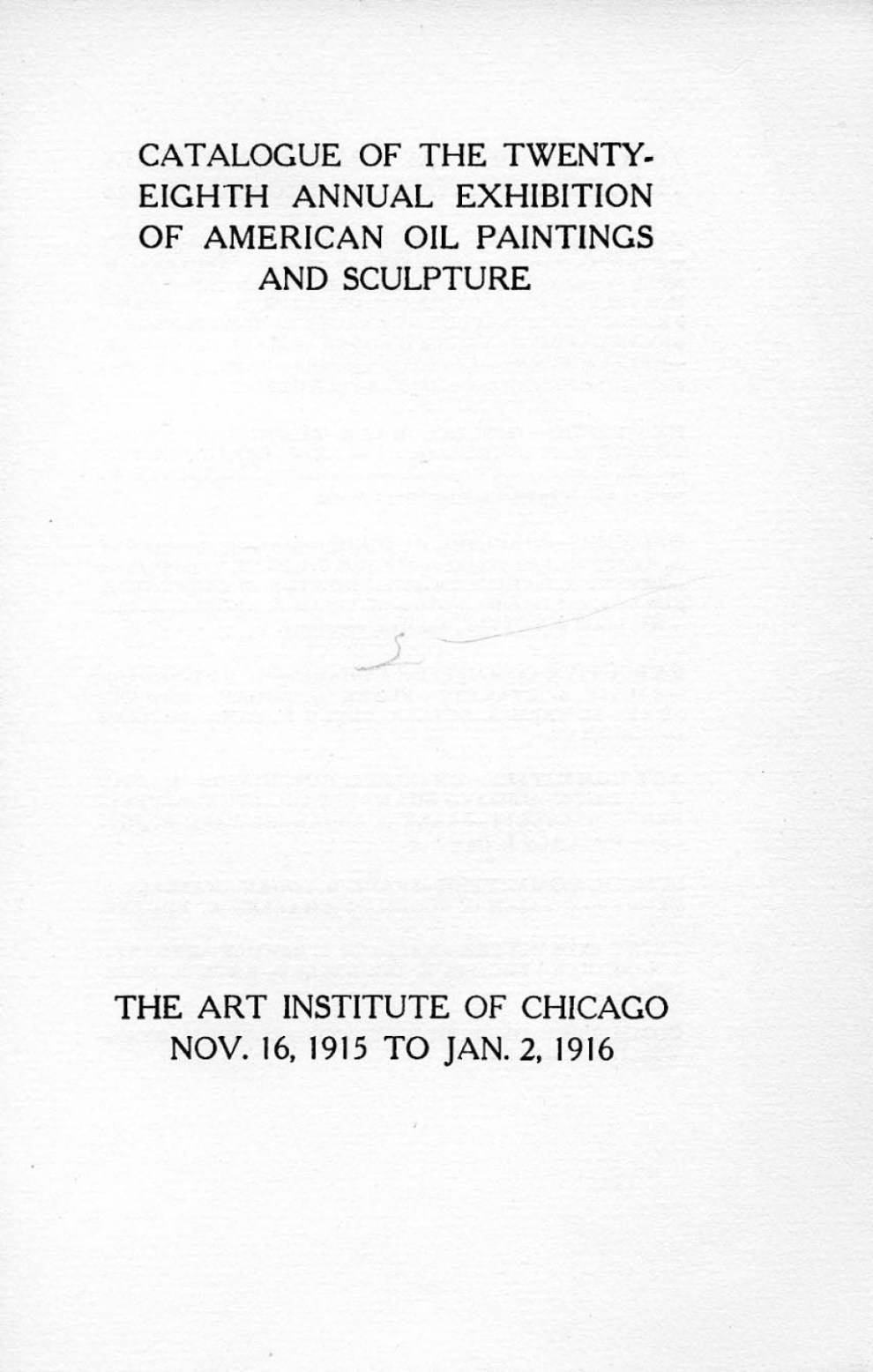 """1915 Art Institute of Chicago, Chicago, IL, """"Twenty-Eighth Annual Exhibition of American Oil Paintings and Sculpture"""", November 16, 1915 - January 2, 1916"""