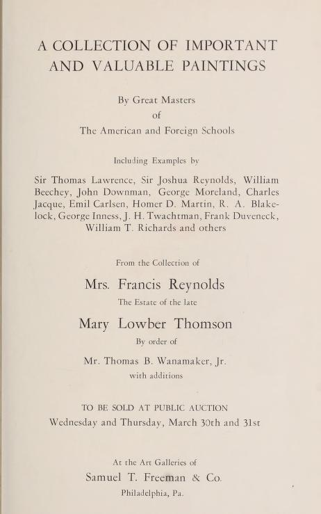 "1932 Samuel T. Freeman & Co, Philadelphia, PA, ""A collection of important and valuable paintings by great masters of the American and foreign schools; Valuable collection : Mrs. Francis Reynolds and from the estate of the late Mary Lowber Thomson, by order of Mr. Thomas B. Wanamaker, Jr"", March 24."