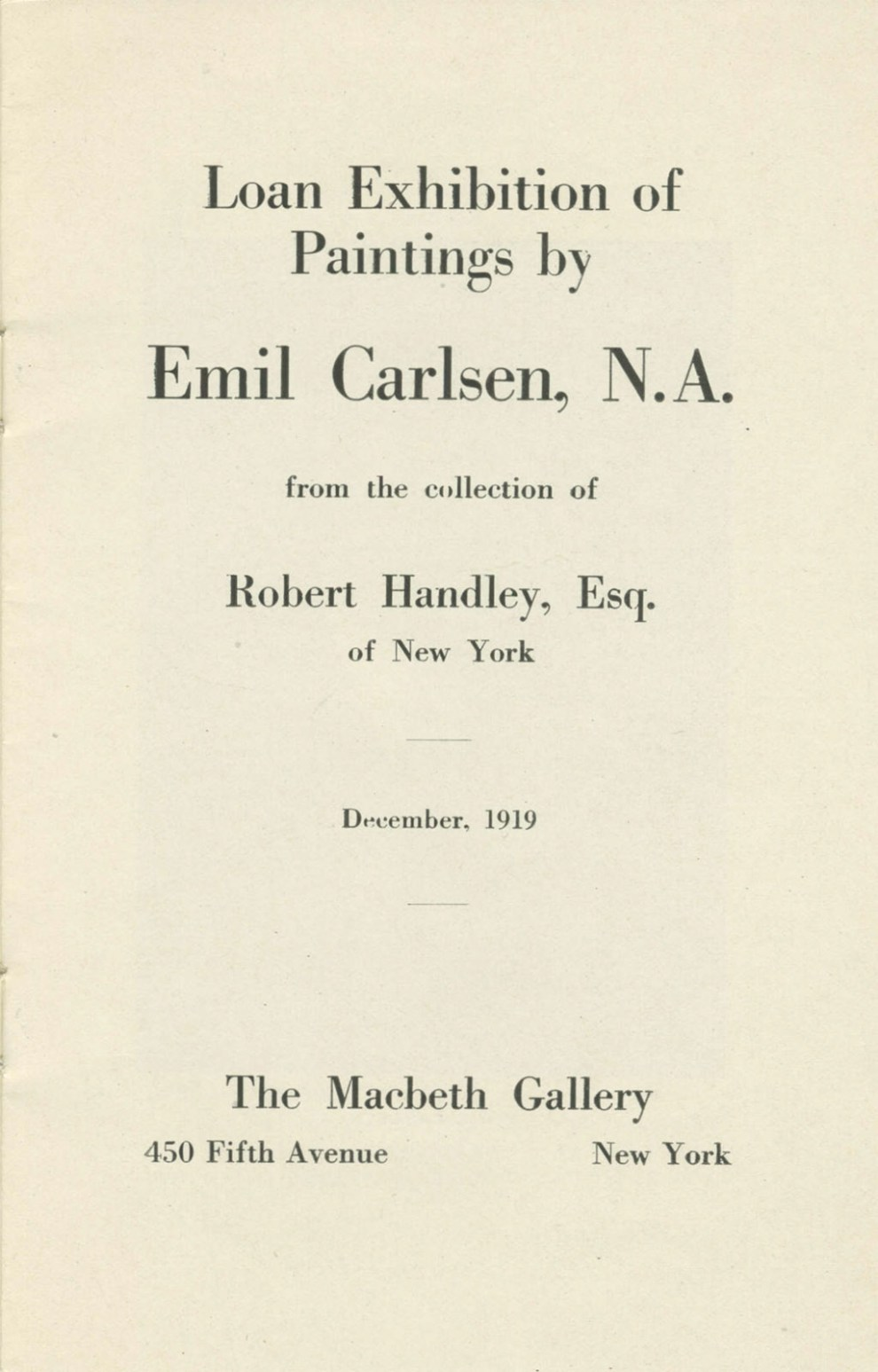 "1919 The Macbeth Gallery, 450 Fifth Avenue, New York, NY, Exhibition Catalog, ""Loan Exhibition of Paintings by Emil Carlsen, N.A. from the collection of Robert Handley, Esq. of New York"", December"