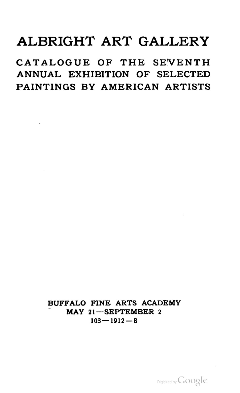 "1912 Buffalo Fine Arts Academy, Albright Art Gallery, Buffalo, NY, ""Seventh Annual Exhibition of Selected Paintings by American Artists"", May 21 – September 2"