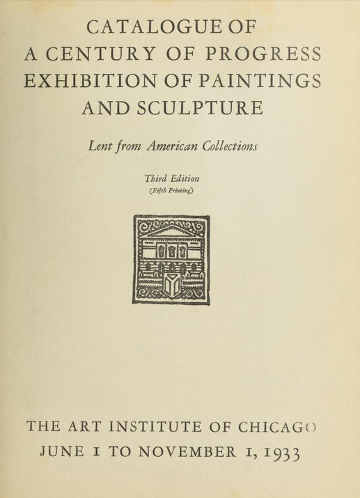 "1933 Art Institute of Chicago, Chicago, IL, ""A Century of Progress: Exhibition of Paintings & Sculpture"", June 1 - November 1"