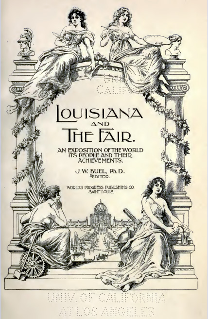 """Louisiana and The Fair: An Exposition of the World Its People and Their Achievements"" edited by J. W. Buel, ph. D, World's Progress Publishing Co., St. Louis, MO, 1905"