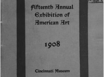 "1908 Cincinnati Museum, Cincinnati, OH, ""Fifteenth Annual Exhibition of American Art"", May 23 - July 20"