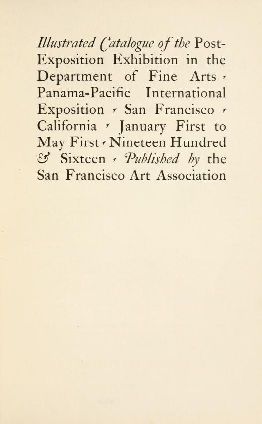 "1916 Department of Fine Arts, San Francisco, CA, ""Post-Exposition Exhibition in the Department of Fine Arts, Panama-Pacific International Exposition"", January 1 – May 1"